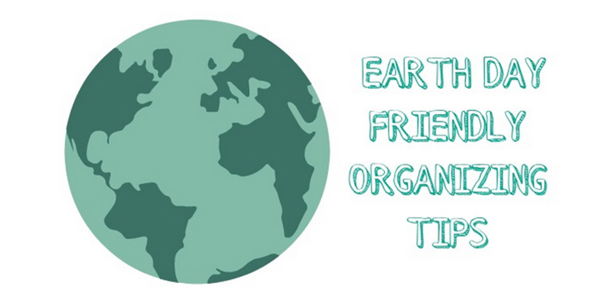 a drawing of the earth with text that reads earth day friendly organizing tips