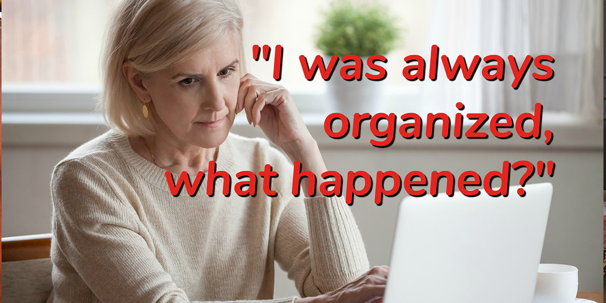 a woman on the phone with text that reads, I was always organized, what happened?