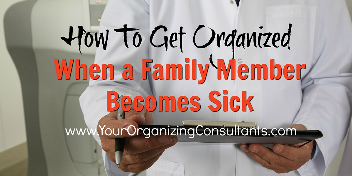 a doctor in a white coat writing in a chart with text that reads, how to get organized when a family member becomes sick
