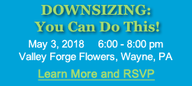 Downsizing: You can Do This! May 3, 2018, Valley Forge Flowers, Wayne, PA