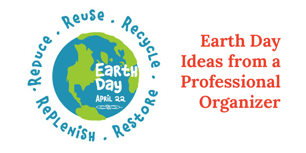 a graphic of earth day logo and text that reads earth day ideas from a professional organizer