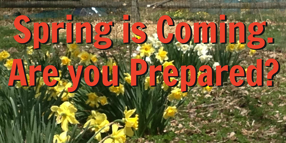 a picture of flowers in bloom with text that reads, spring is coming. are you prepared?