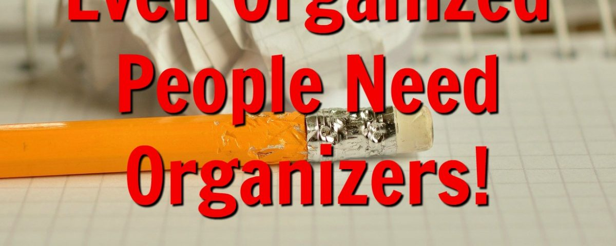 even organized people need organizers