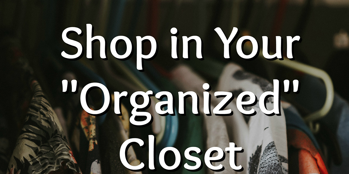 a photo of clothes hanging in a closet with text that reads, shop in your organized closet