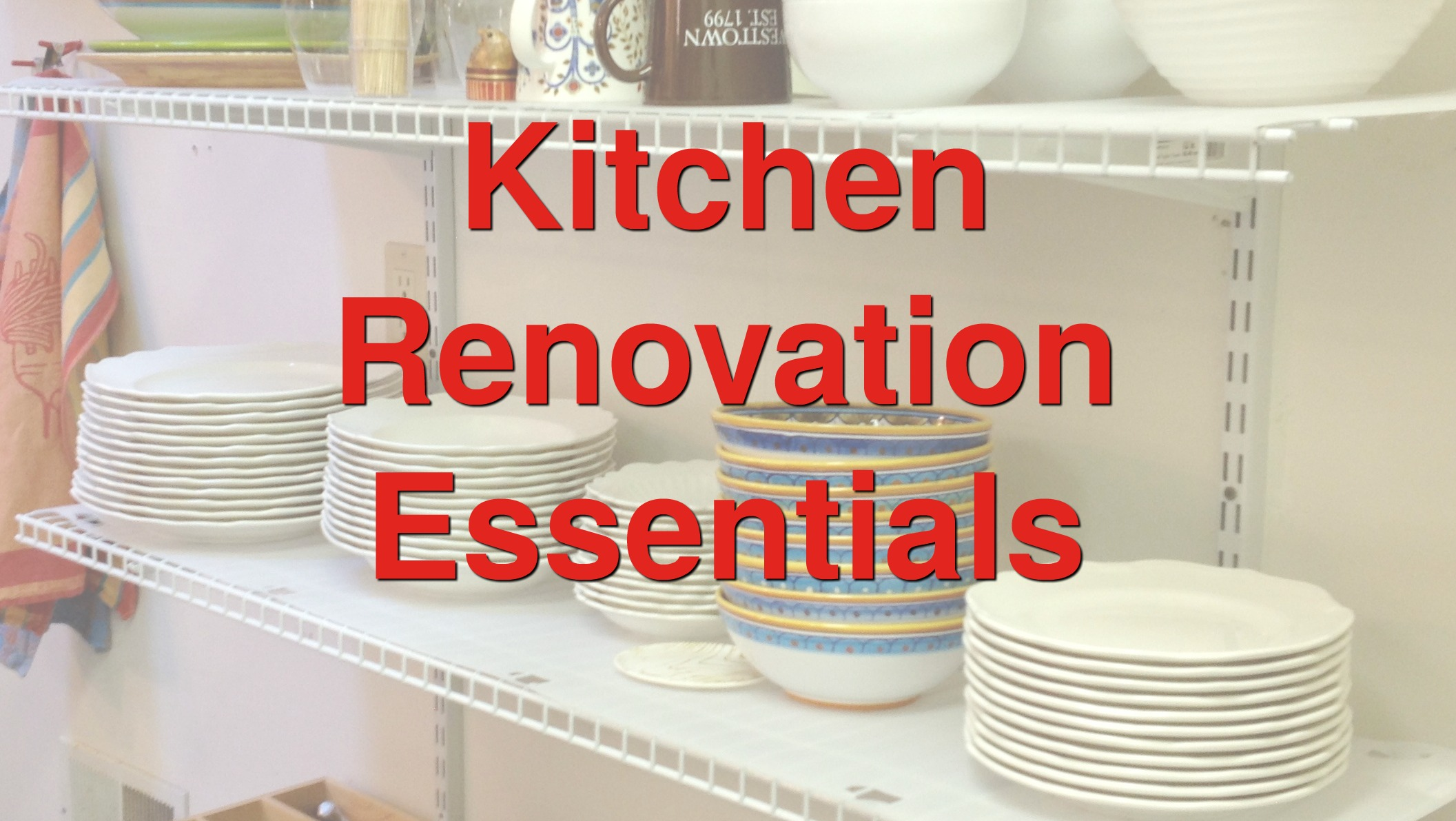 A photo of dishes on a shelf with text that reads, kitchen renovation essentials