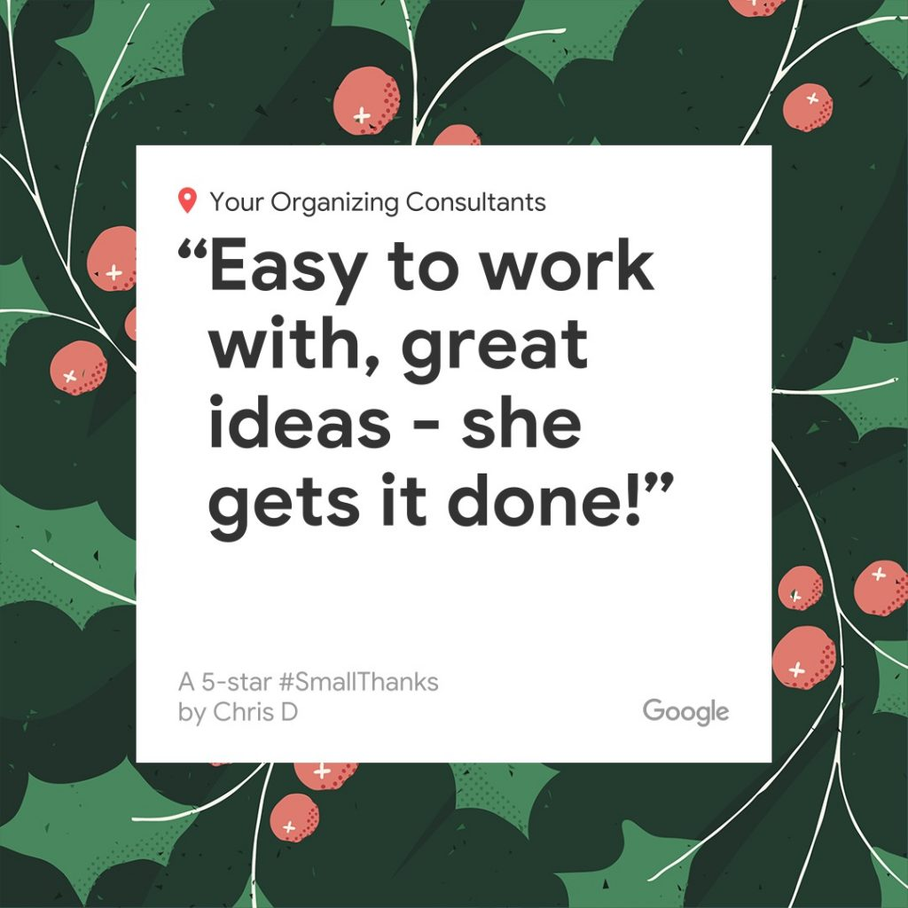 "client quote ""easy to work with, great ideas - she gets it done!"" de-cluter for the holidays"